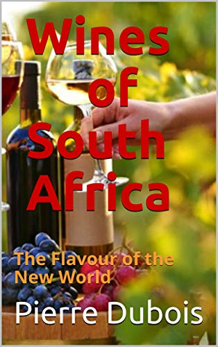 Wines of South Africa: The Flavour of the New World by [Dubois, Pierre]