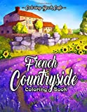 French Countryside Coloring Book: An Adult Coloring Book Featuring Charming French Countryside Scenery Including…