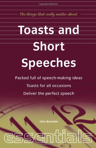 Toasts and Short Speeches: Packed Full of Speech-Making Ideas - Toasts for All Occasions - Deliver the Perfect Speech (Essentials)