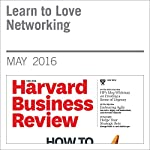 Learn to Love Networking | Tiziana Casciaro,Francesca Gino,Maryam Kouchaki