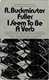I Seem To Be a Verb by R. Buckminster Fuller (2015-10-22)