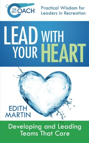 The Rec Coach's Lead with Your HEART: Developing and Leading Teams that Care (Book 1 - Recreation Facilities Management)