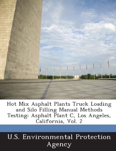 (Hot Mix Asphalt Plants Truck Loading and Silo Filling Manual Methods Testing: Asphalt Plant C, Los Angeles, California, Vol. 2)