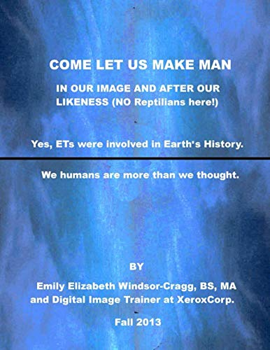 Come Let Us Make Man in Our Image: We Humanity Are More than We Knew (Bible Let Us Make Man In Our Image)