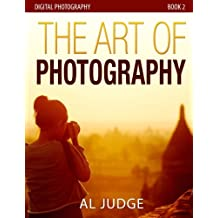 The Art of Photography (Digital Photography) (Volume 2)