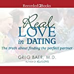 Real Love in Dating: The Truth About Finding the Perfect Partner | Greg Baer