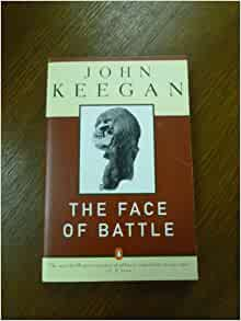 keegan face of battle review The face of battle: a critical review john keegan's the face of battle examines warfare from the viewpoint of the common soldier by analyzing and comparing three well-known battles.