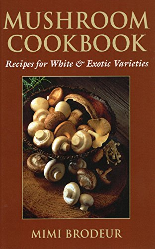 Mushroom Cookbook: Recipes for White & Exotic Varieties
