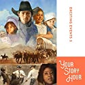 Exciting Events Volume 3: Your Story Hour Audiobook by  Your Story Hour Narrated by  Aunt Carole,  Uncle Dan