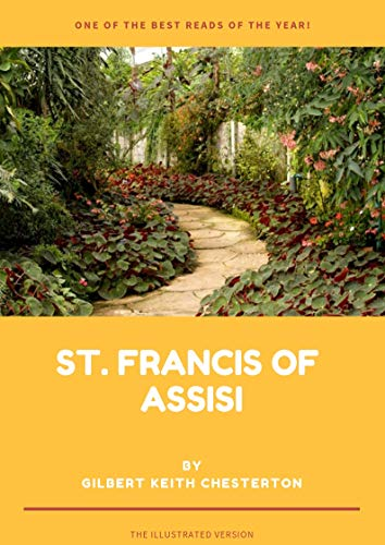 St. Francis of Assisi   By Gilbert Keith Chesterton ILLUSTRATED BY Mr Fish: the biography, life and early documents of st. francis of assisi by g.k. chesterton