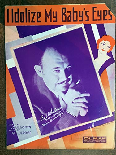 I IDOLIZE MY BABY'S EYES (MK Jerome and Joan Jasmyn 1931 SHEET MUSIC pristine condition, chip on upper right corner) featured by Paul Whiteman ()