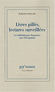 Livres pillés, lectures surveillées : les bibliothèques françaises sous l'Occupation, Poulain, Martine