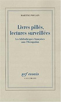 Livres pillés, lectures surveillées : Les bibliothèques françaises sous l'Occupation par Poulain