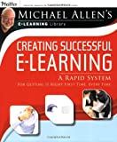 Creating Successful E-Learning : A Rapid System for Getting It Right First Time, Every Time, Allen, Michael W., 0787983004