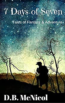 7 Days of Seven: Tales of Fantasy and Adventure for Middle Grade Readers by [McNicol, Donna B.]