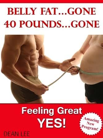 Belly Fat...Gone 40 Pounds...Gone Feeling Great...YES