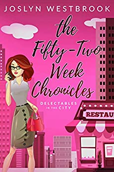The Fifty-Two Week Chronicles (Delectables in the City Book 1) by [Westbrook, Joslyn]
