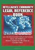 The American intelligence community draws much of its authority and guidance from the body of law contained in this massive collection. Updated in the winter of 2012, this latest edition incorporates the latest changes and legal developments since th...