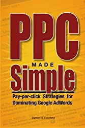 PPC Made Simple: Pay Per Click Strategies For Dominating Google Adwords