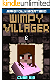 Minecraft: Wimpy Villager: Book 8 (An unofficial Minecraft book) (Diary of a Wimpy Villager)