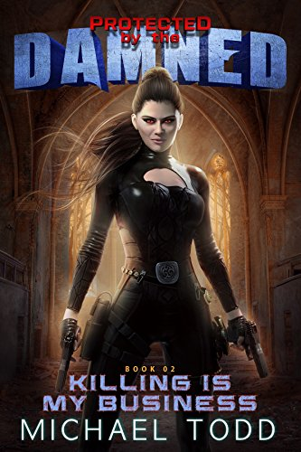 Killing Is My Business: A Supernatural Action Adventure Opera (Protected By The Damned Book 2) cover