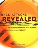 Hack Attacks Revealed: A Complete Reference withCustom Security Hacking Toolkit