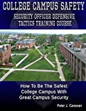 College Campus Safety Officer Defensive Tactics Training Course: How To Be The Safest College Campus With Great Campus Security