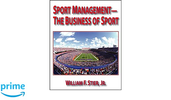 Sport management the business of sport dr william f stier jr sport management the business of sport dr william f stier jr 9780896414471 amazon books fandeluxe Gallery