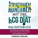 hCG: Abnehmen mit der hCG-Diät - Das KOCHBUCH HCG Hörbuch von Sabrina Keller Gesprochen von: Marike Otto