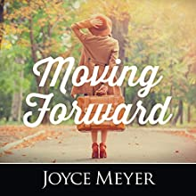 Moving Forward Audiobook by Joyce Meyer Narrated by Joyce Meyer