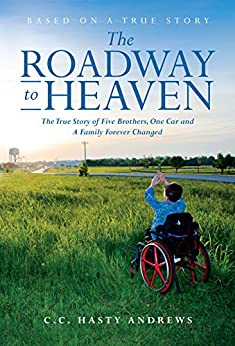 The Roadway to Heaven: The True Story of Five Brothers, One Car and A Family Forever Changed by [Andrews, C.C. Hasty]