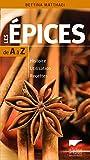 Les Epices de A à Z. Histoire - Utilisation - Recettes