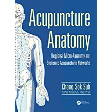 Acupuncture Anatomy: Regional Micro-Anatomy and Systemic Acupuncture Networks