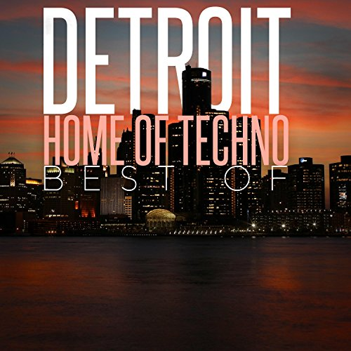 Detroit Home of Techno: Best Of (Best Detroit Techno Albums)