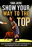 Show Your Way To The Top: How To Master Market Goat Showmanship And Impress A County Fair Judge