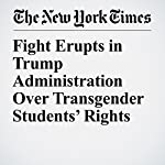 Fight Erupts in Trump Administration Over Transgender Students' Rights | Jeremy W. Peters,Eric Lichtblau,Jo Becker
