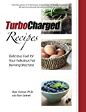 TurboCharged Recipes: Delicious Fuel for Your Fabulous Fat Burning Machine (Volume 1)
