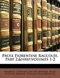 Prose Fiorentine Raccolte, Part, Smarrito and Giovanni Gaetano Bottari, 1148054332