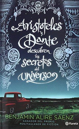 Aristóteles y Dante descubren los secretos del universo (Spanish Edition) (Aristoteles Y Dante Descubren Los Secretos Del Universo)