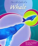 The Life Cycle of a Whale, Lisa Trumbauer, 0736833986