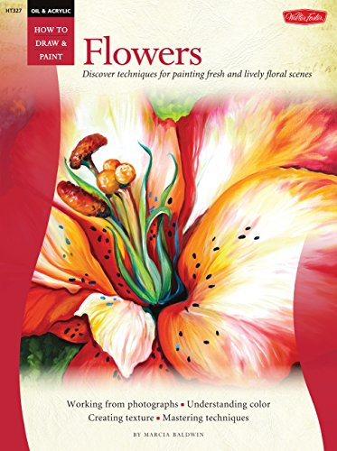 Oil & Acrylic: Flowers: Discover techniques for painting fresh and lively floral scenes (How to Draw & Paint) - Basic Painting Flower