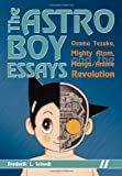 The Astro Boy Essays: Osamu Tezuka, Mighty Atom, and the Manga/anime Revolution by Frederik L. Schodt (31-Oct-2007) Paperback