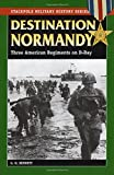 img - for Destination Normandy: Three American Regiments on D-Day (Stackpole Military History Series) book / textbook / text book