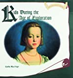img - for Kids During the Age of Exploration (Kids Throughout History) book / textbook / text book