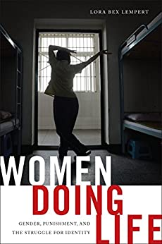Women Doing Life: Gender, Punishment and the Struggle for Identity by [Lempert, Lora Bex]