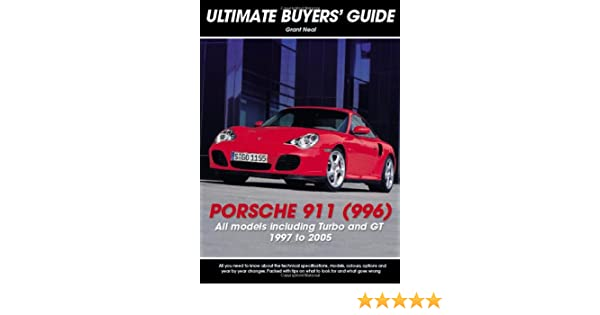 Porsche 911 (996): Carrera, GT & Turbo (Ultimate Buyers Guide): Grant Neal: 9781906712105: Amazon.com: Books