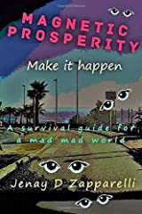 Magnetic Prosperity: Make it happen: A survival guide for a mad mad world Paperback