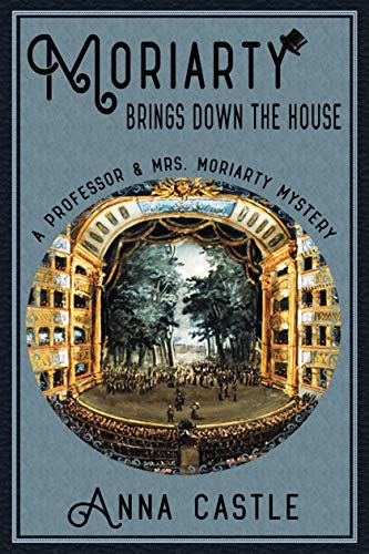 Moriarty Brings Down the House (The Professor & Mrs. Moriarty Mystery Series Book 3) ()