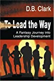 To Lead the Way, D. B. Clark, 0595097626