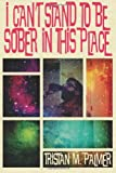 I Can't Stand to Be Sober in This Place, Tristan Palmer, 1492937282